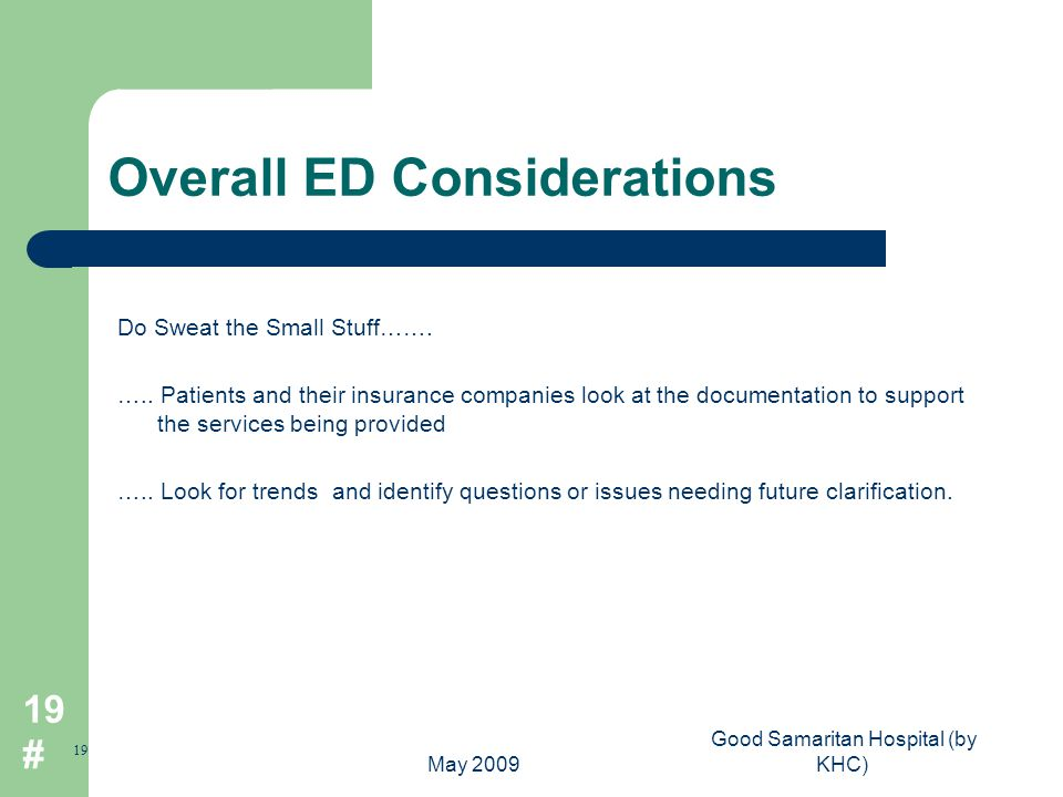 May 2009 Good Samaritan Hospital (by KHC) 19 # Overall ED Considerations Do Sweat the Small Stuff…….