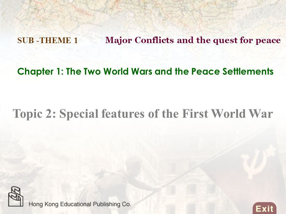 Chapter 1: The Two World Wars and the Peace Settlements Topic 2: Special features of the First World War SUB -THEME 1 Major Conflicts and the quest for peace