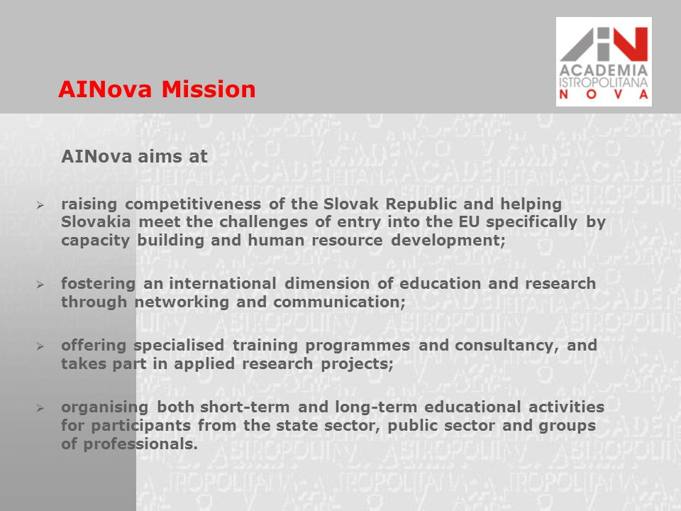 AINova Mission AINova aims at  raising competitiveness of the Slovak Republic and helping Slovakia meet the challenges of entry into the EU specifica