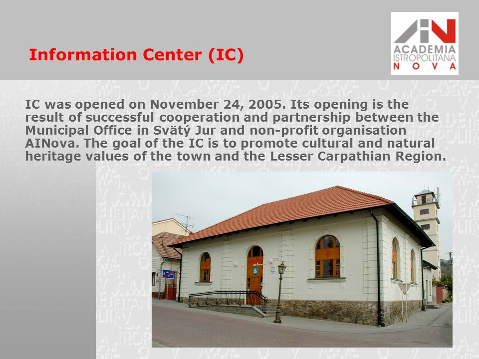 Information Center (IC) IC was opened on November 24, 2005. Its opening is the result of successful cooperation and partnership between the Municipal