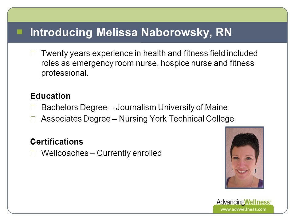 Introducing Melissa Naborowsky, RN Twenty years experience in health and fitness field included roles as emergency room nurse, hospice nurse and fitness professional.