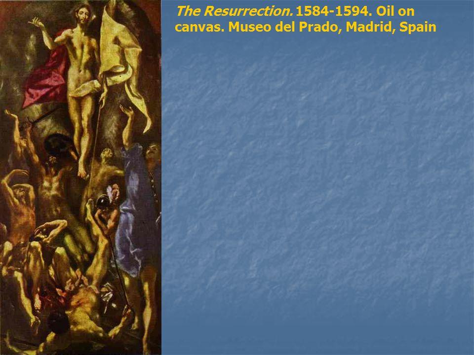 The Resurrection. 1584-1594. Oil on canvas. Museo del Prado, Madrid, Spain