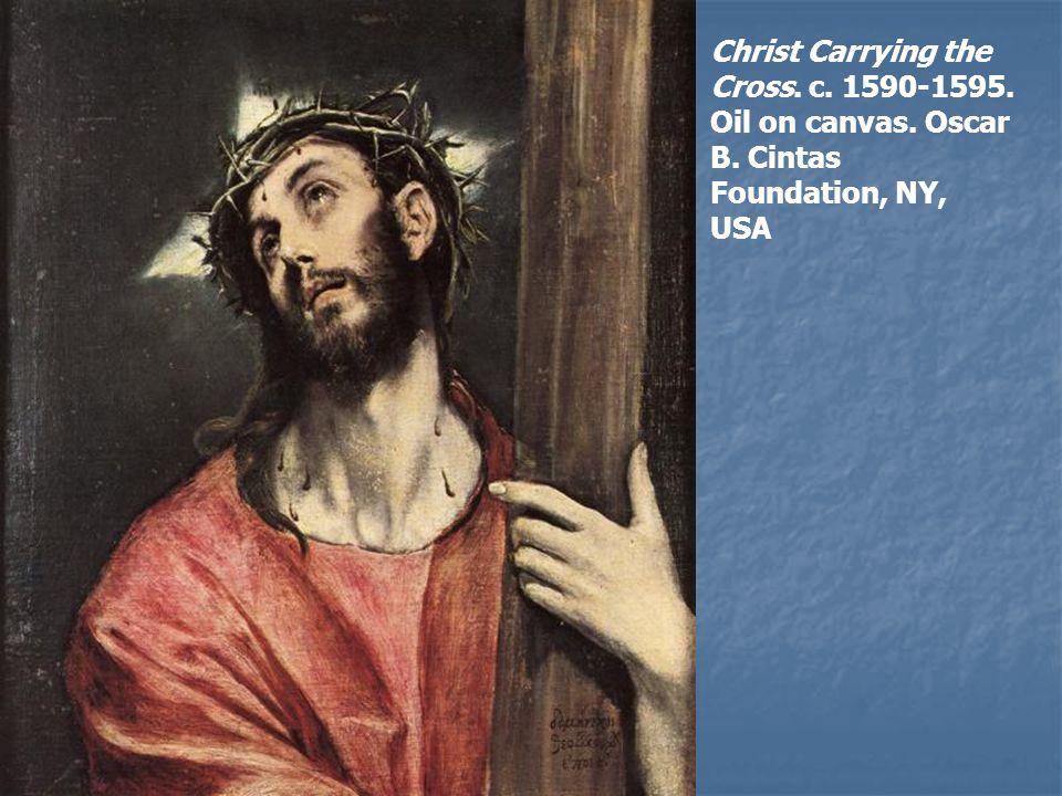 Christ Carrying the Cross. c. 1590-1595. Oil on canvas. Oscar B. Cintas Foundation, NY, USA