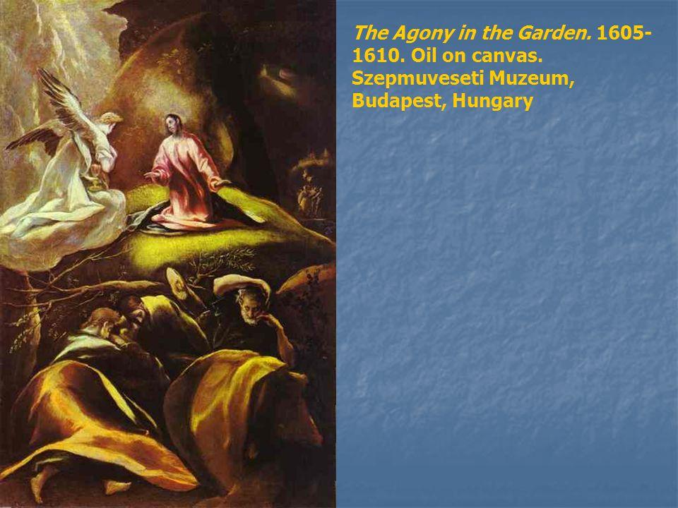 The Agony in the Garden. 1605- 1610. Oil on canvas. Szepmuveseti Muzeum, Budapest, Hungary