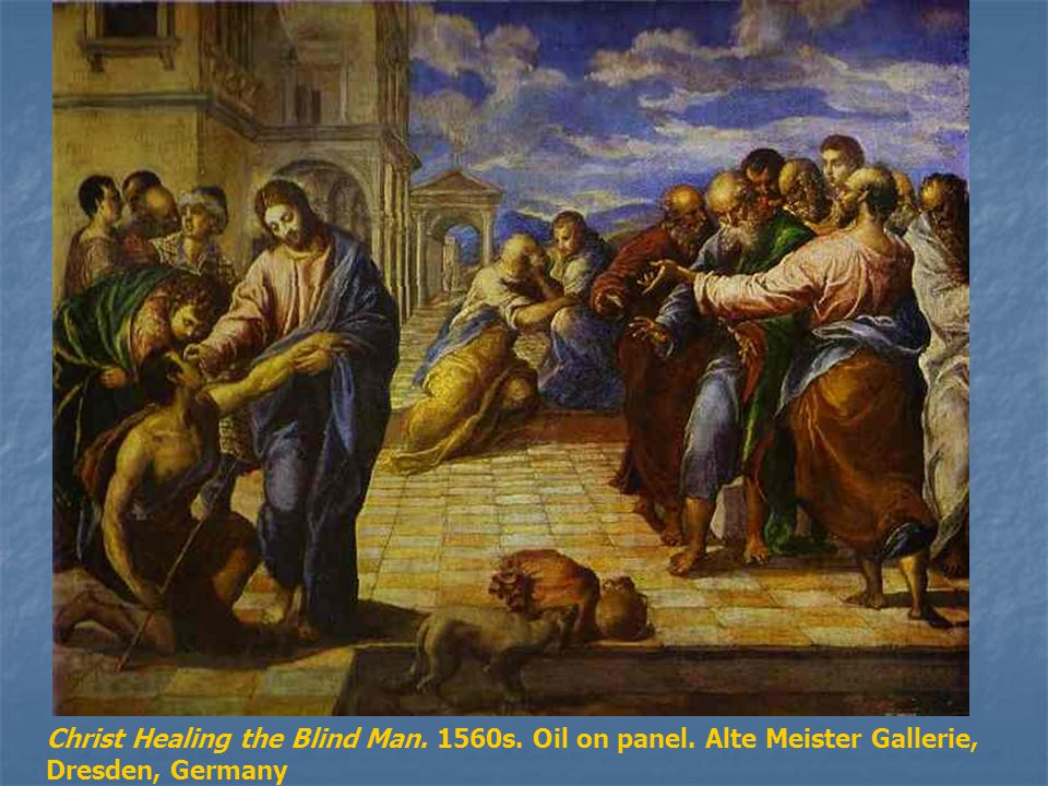Christ Healing the Blind Man. 1560s. Oil on panel. Alte Meister Gallerie, Dresden, Germany
