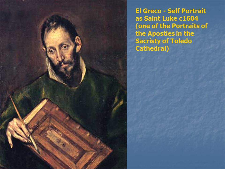El Greco - Self Portrait as Saint Luke c1604 (one of the Portraits of the Apostles in the Sacristy of Toledo Cathedral)
