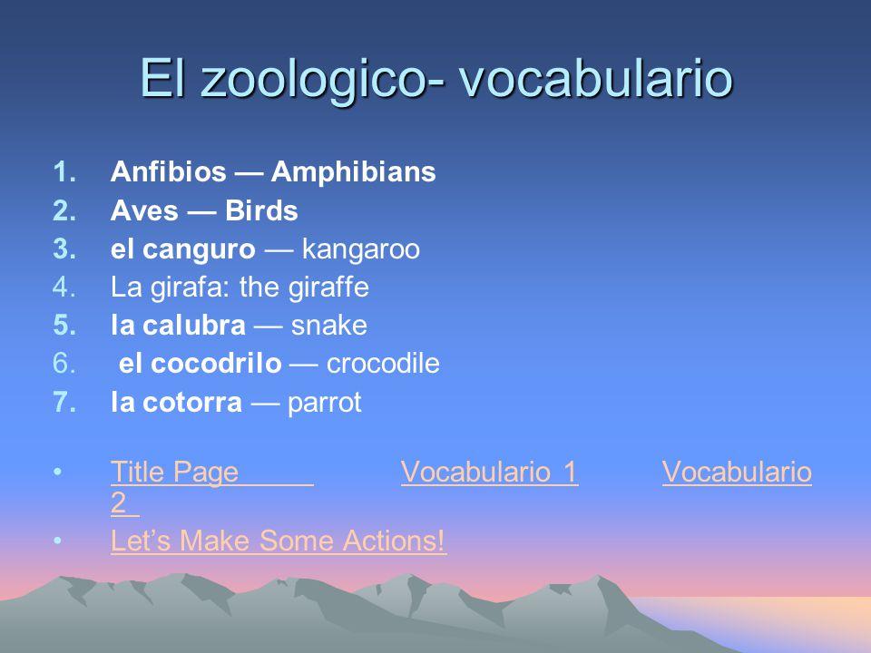 El zoologico- vocabulario 1.Anfibios — Amphibians 2.Aves — Birds 3.el canguro — kangaroo 4.La girafa: the giraffe 5.la calubra — snake 6.