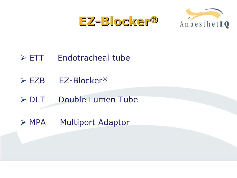 EZ-Blocker ®  ETT Endotracheal tube  EZB EZ-Blocker ®  DLT Double Lumen Tube  MPA Multiport Adaptor