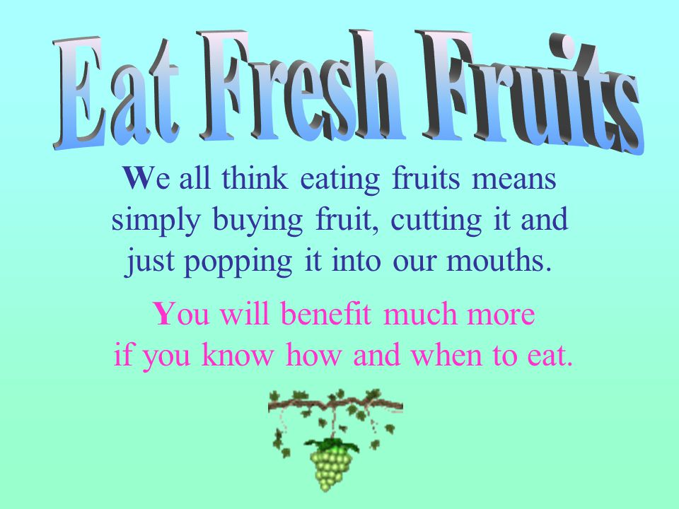 We all think eating fruits means simply buying fruit, cutting it and just popping it into our mouths.
