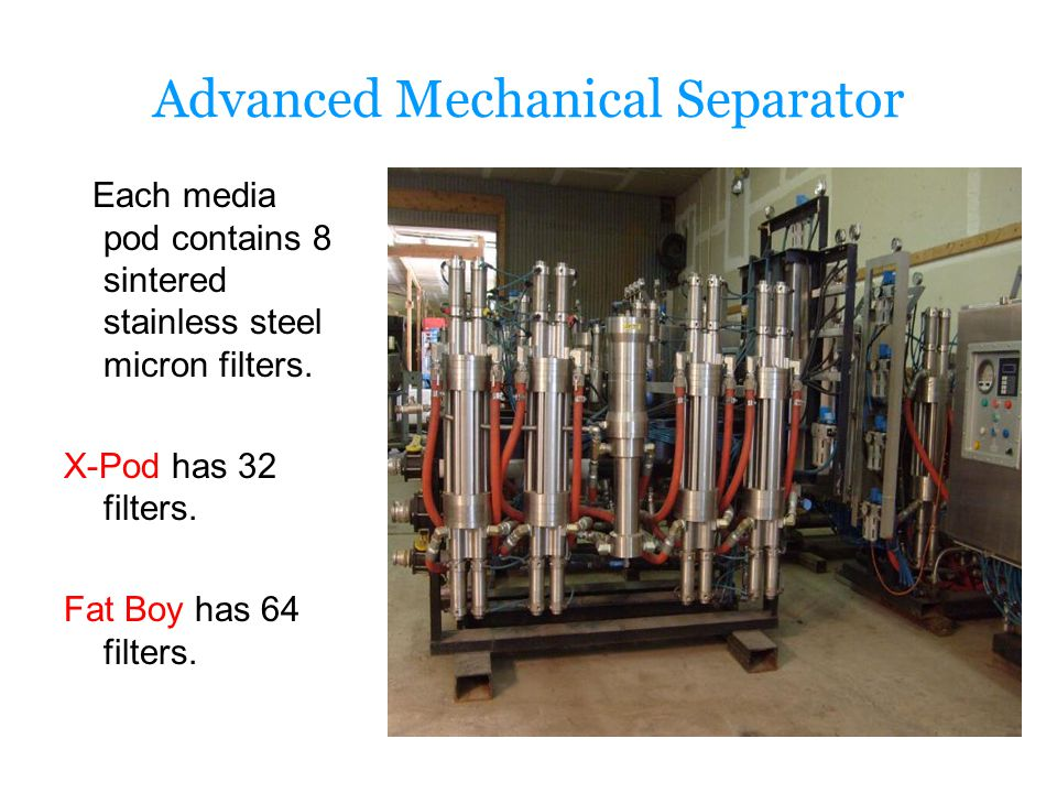 Advanced Mechanical Separator Each media pod contains 8 sintered stainless steel micron filters.