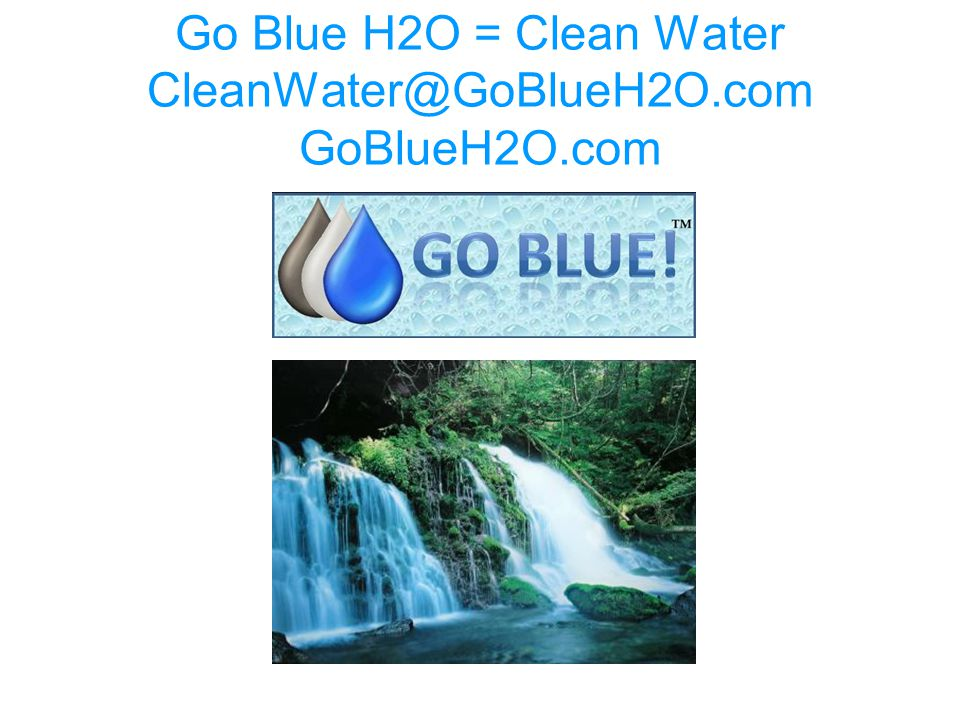 Go Blue H2O = Clean Water GoBlueH2O.com