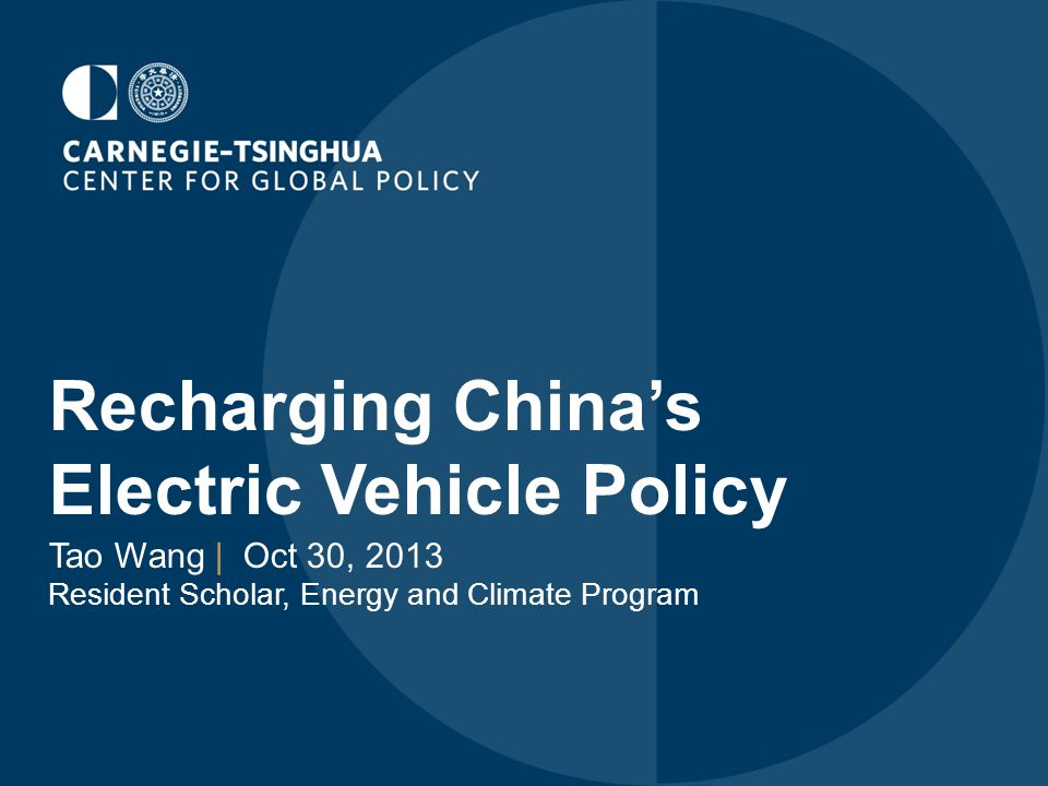 Recharging China's Electric Vehicle Policy Tao Wang | Oct 30, 2013 Resident Scholar, Energy and Climate Program