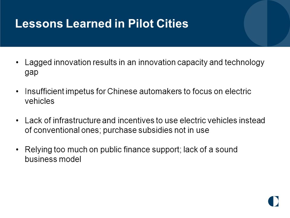 Lessons Learned in Pilot Cities Lagged innovation results in an innovation capacity and technology gap Insufficient impetus for Chinese automakers to