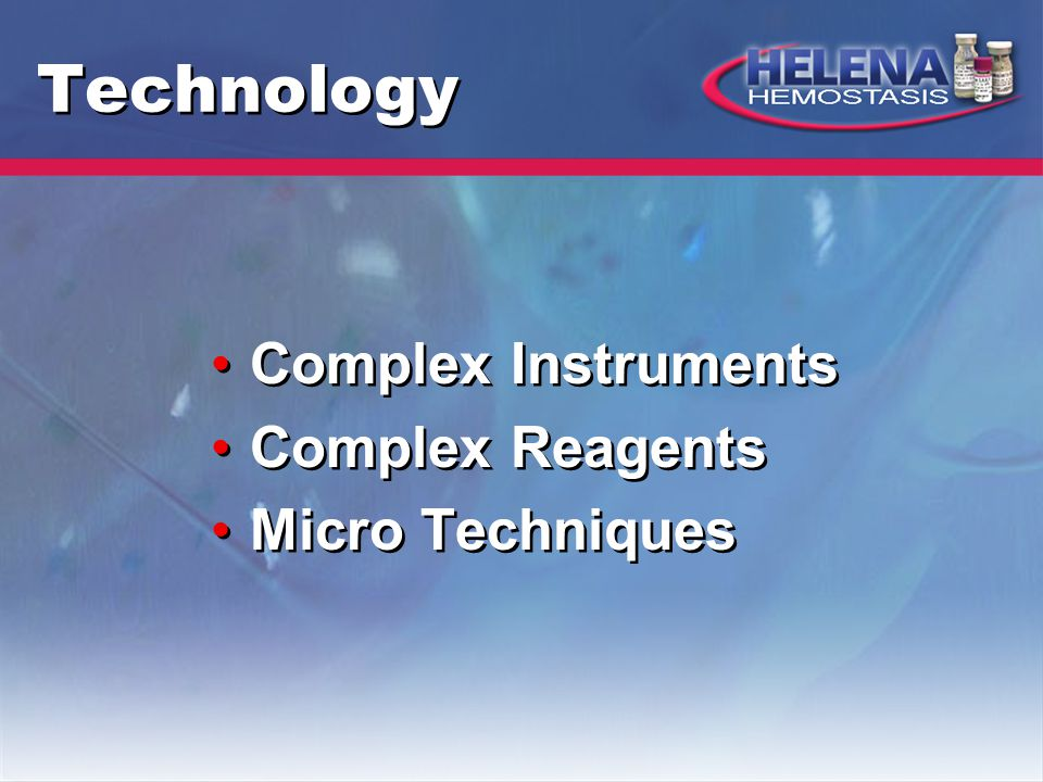 Technology Complex Instruments Complex Reagents Micro Techniques Complex Instruments Complex Reagents Micro Techniques