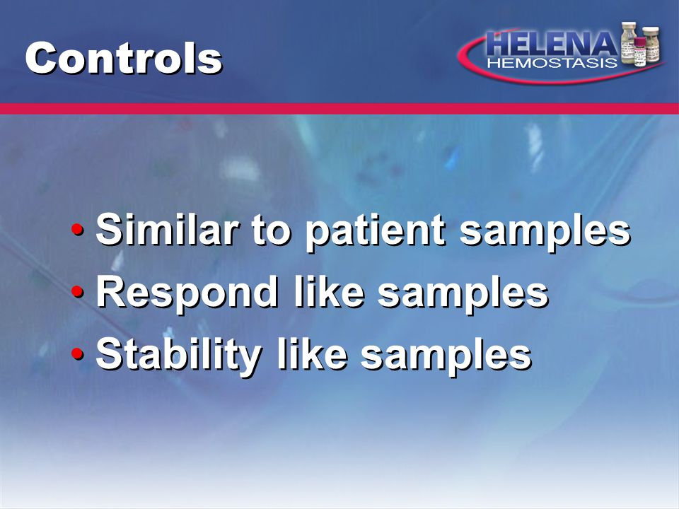 Controls Similar to patient samples Respond like samples Stability like samples Similar to patient samples Respond like samples Stability like samples