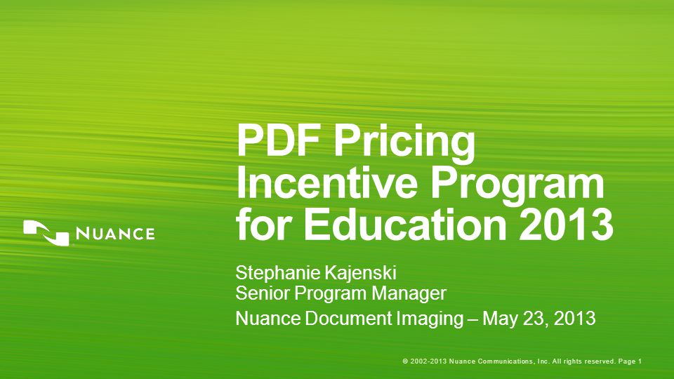 © 2002-2013 Nuance Communications, Inc. All rights reserved. Page 1 PDF Pricing Incentive Program for Education 2013 Stephanie Kajenski Senior Program