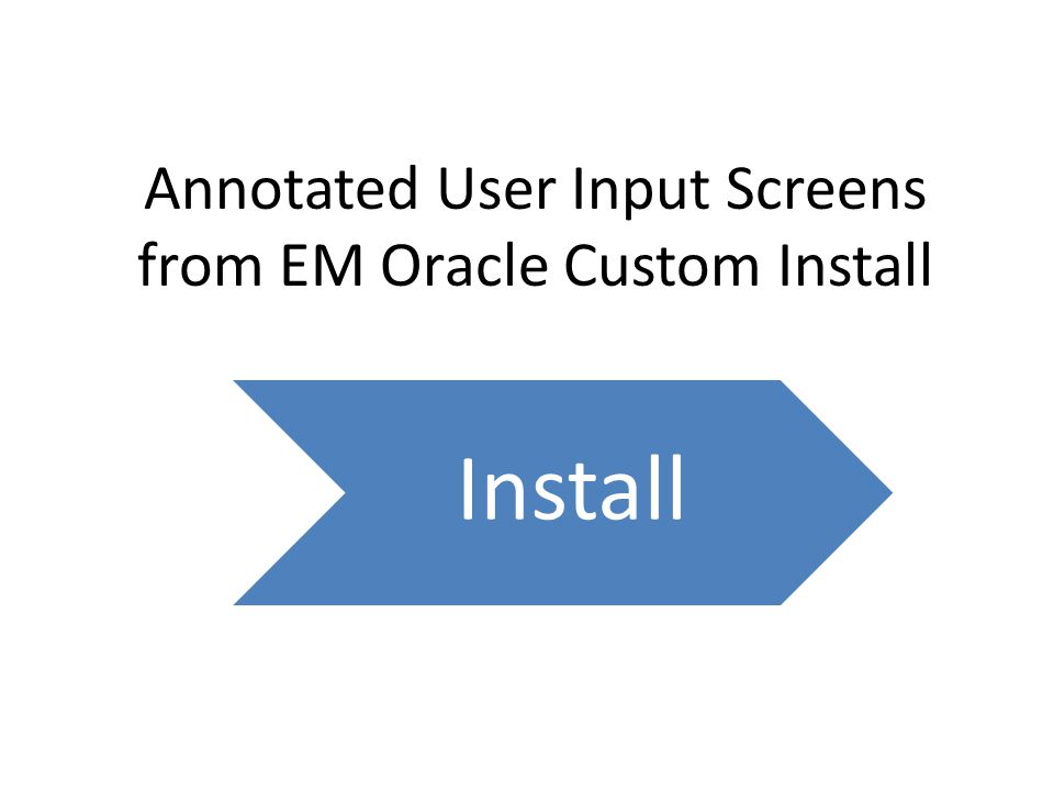 Annotated User Input Screens from EM Oracle Custom Install Install
