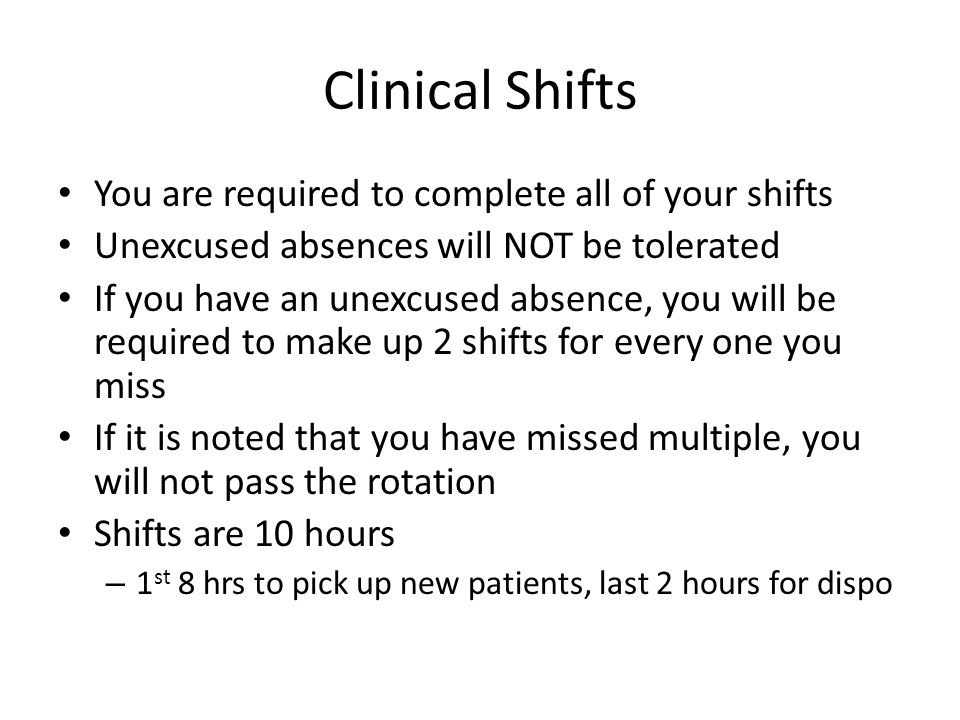 Clinical Shifts You are required to complete all of your shifts Unexcused absences will NOT be tolerated If you have an unexcused absence, you will be