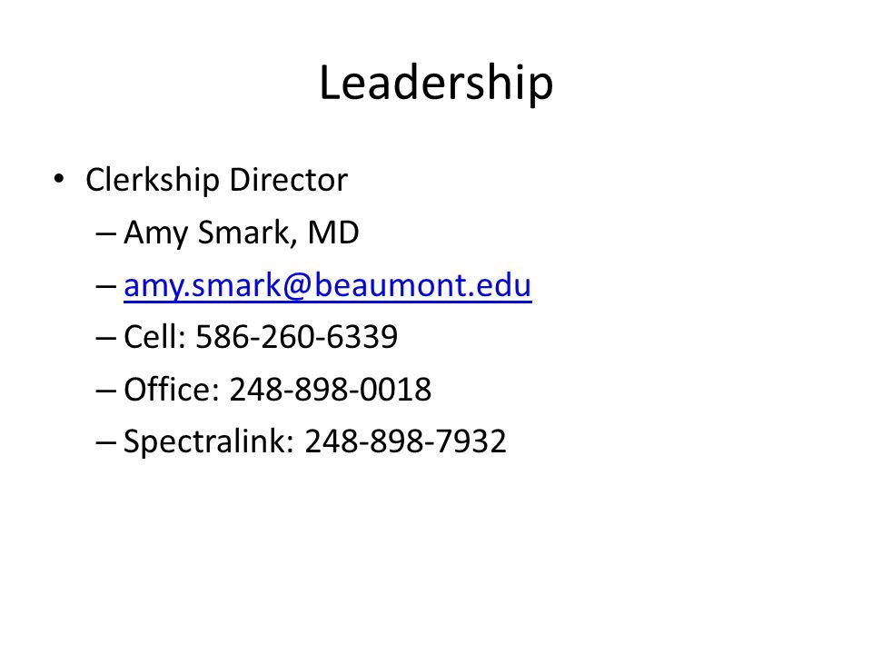 Leadership Clerkship Director – Amy Smark, MD – amy.smark@beaumont.edu amy.smark@beaumont.edu – Cell: 586-260-6339 – Office: 248-898-0018 – Spectralin