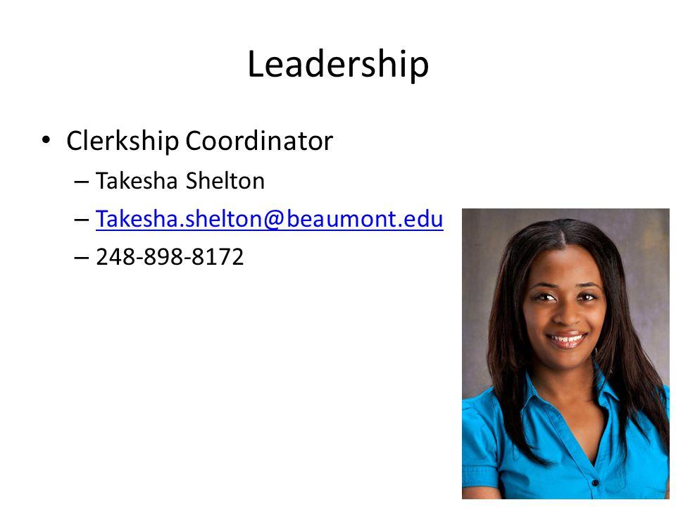 Leadership Clerkship Coordinator – Takesha Shelton – Takesha.shelton@beaumont.edu Takesha.shelton@beaumont.edu – 248-898-8172
