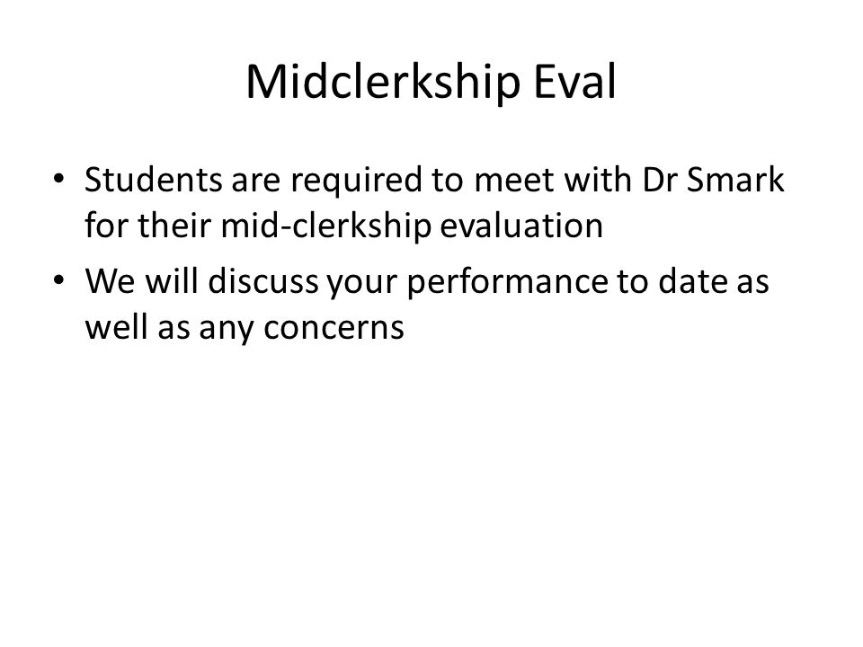 Midclerkship Eval Students are required to meet with Dr Smark for their mid-clerkship evaluation We will discuss your performance to date as well as a