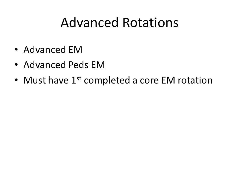 Advanced Rotations Advanced EM Advanced Peds EM Must have 1 st completed a core EM rotation