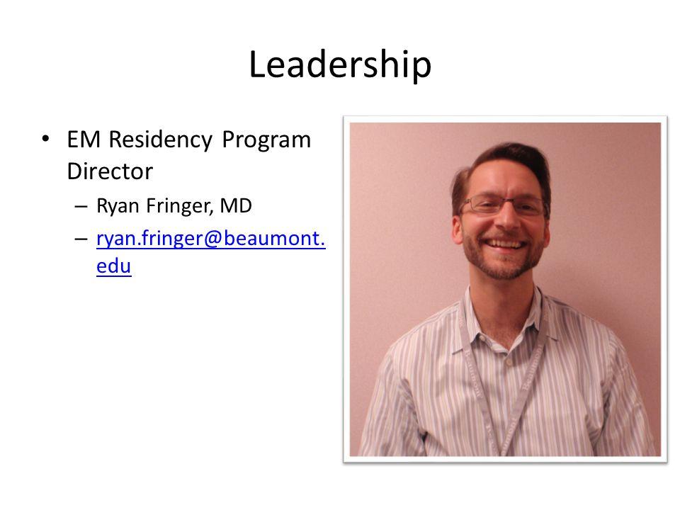 Leadership EM Residency Program Director – Ryan Fringer, MD – ryan.fringer@beaumont. edu ryan.fringer@beaumont. edu