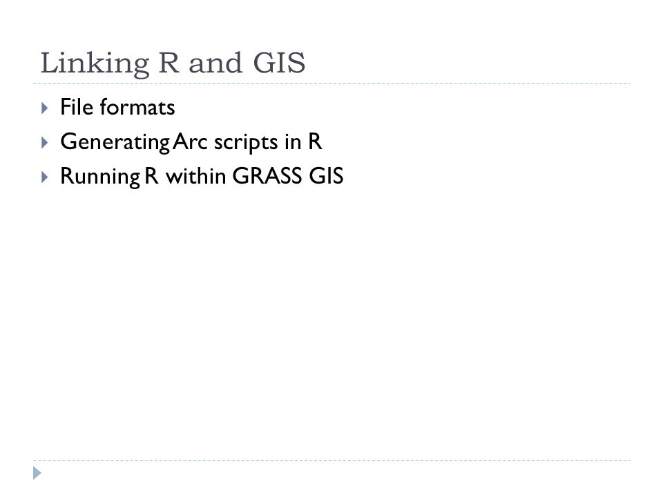 Linking R and GIS  File formats  Generating Arc scripts in R  Running R within GRASS GIS