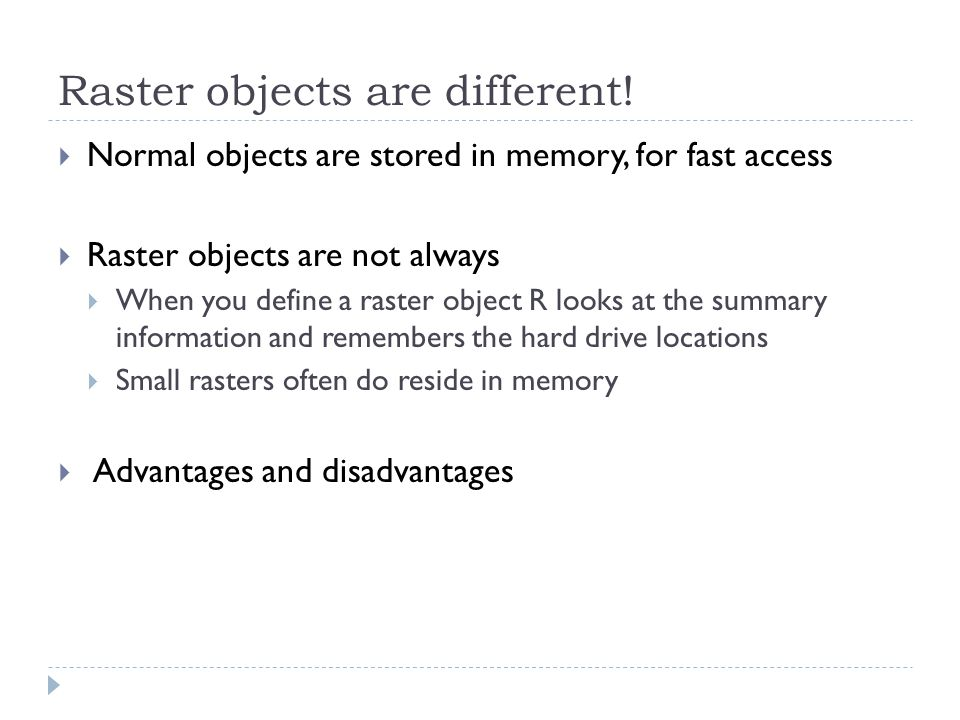 Raster objects are different.