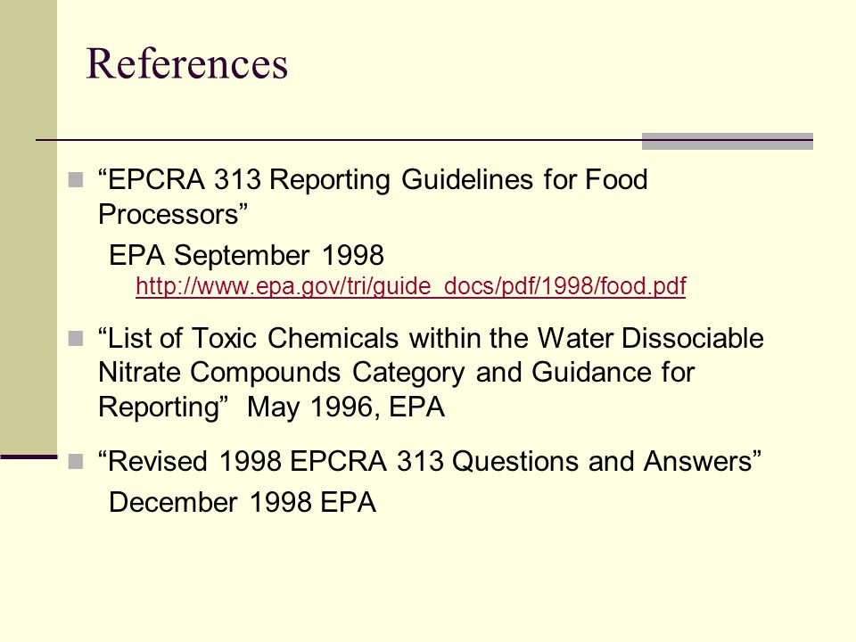 """References """"EPCRA 313 Reporting Guidelines for Food Processors"""" EPA September 1998 http://www.epa.gov/tri/guide_docs/pdf/1998/food.pdf http://www.epa."""