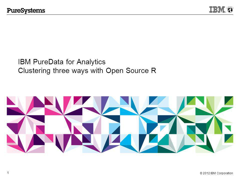 © 2012 IBM Corporation 2 Using R with Puredata for Analytics Small data outside database Single Model, Serial Model Processing Large data inside database Single Model, Serial Model Processing Many small data inside database Many Model, Parallel Model Processing e.g.
