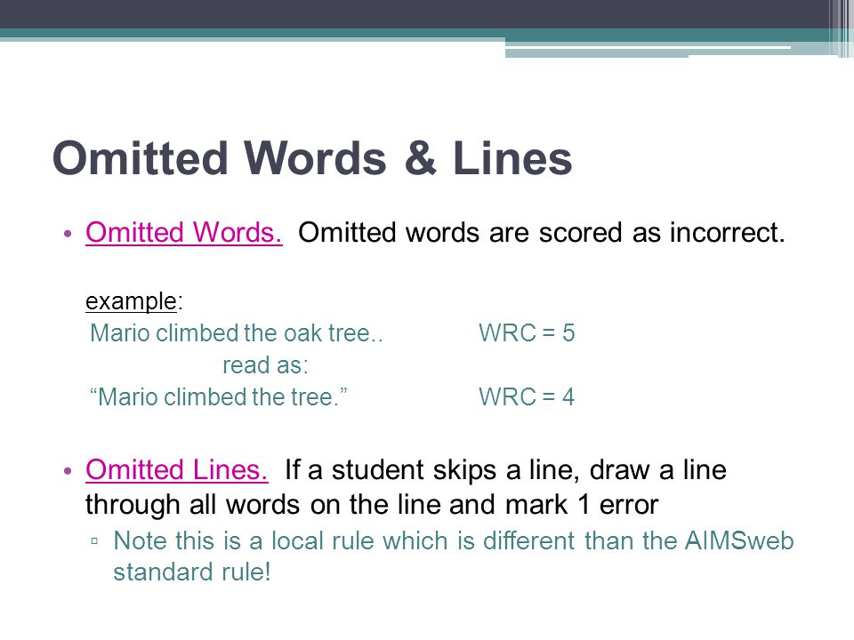 "Omitted Words & Lines Omitted Words. Omitted words are scored as incorrect. example: Mario climbed the oak tree..WRC = 5 read as: ""Mario climbed the t"