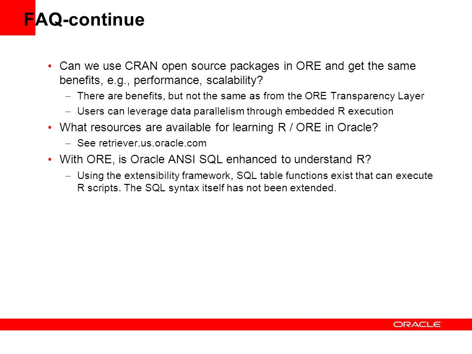 FAQ-continue Can we use CRAN open source packages in ORE and get the same benefits, e.g., performance, scalability? – There are benefits, but not the