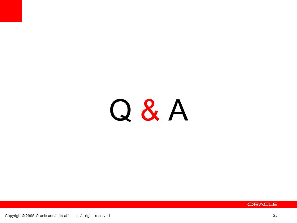 Copyright © 2008, Oracle and/or its affiliates. All rights reserved. 25 Q & A