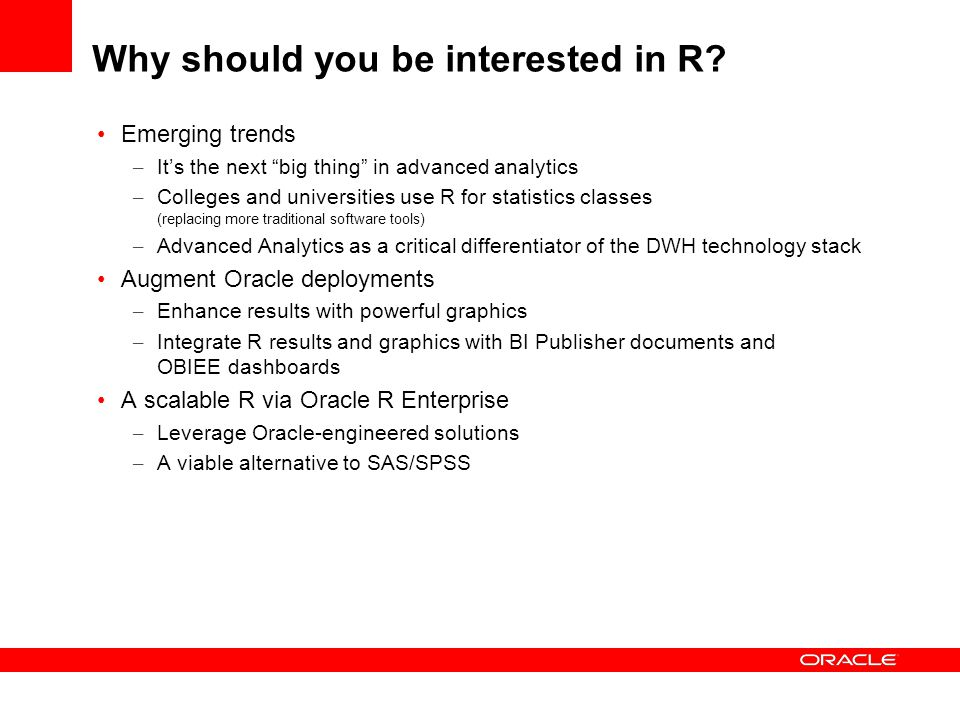"Why should you be interested in R? Emerging trends – It's the next ""big thing"" in advanced analytics – Colleges and universities use R for statistics"