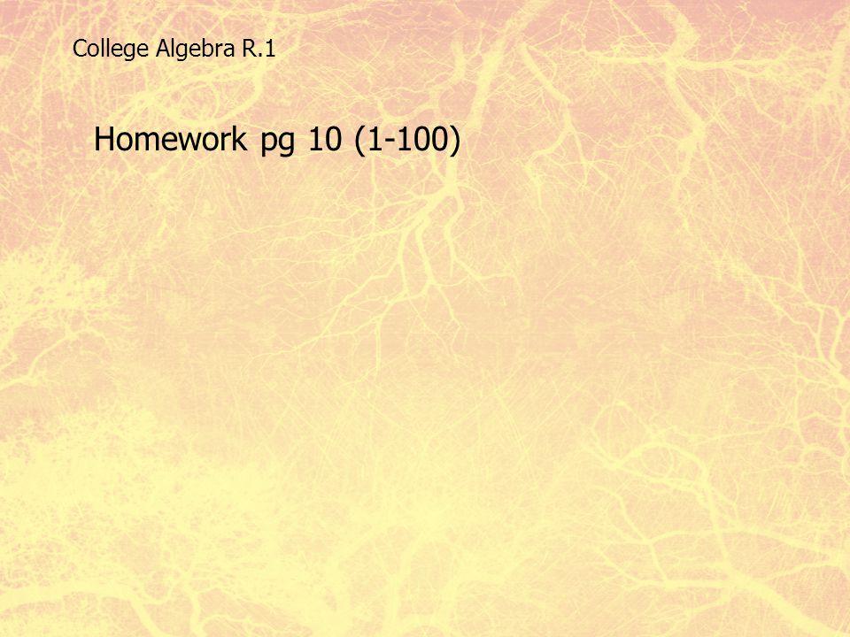 College Algebra R.1 Homework pg 10 (1-100)