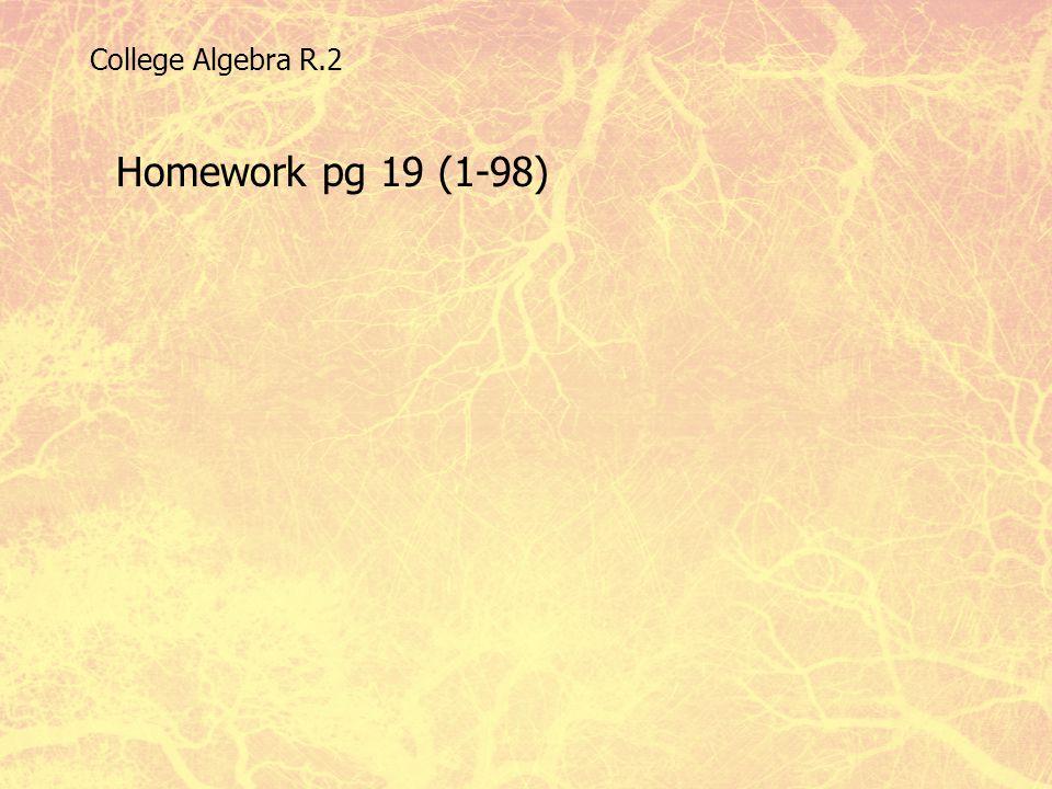 College Algebra R.2 Homework pg 19 (1-98)