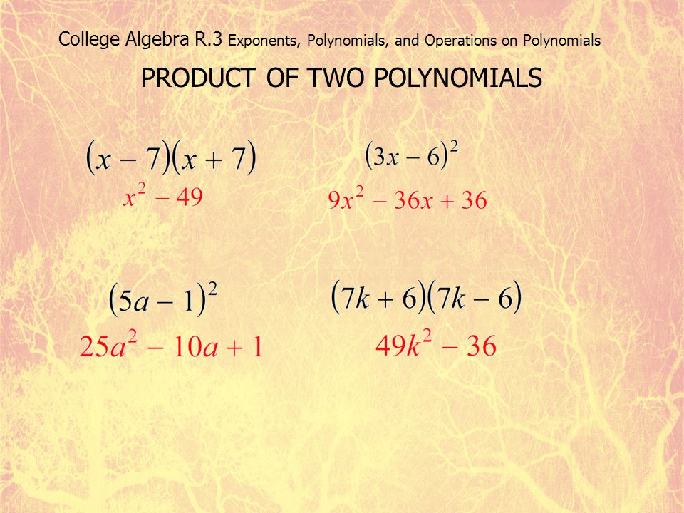College Algebra R.3 Exponents, Polynomials, and Operations on Polynomials PRODUCT OF TWO POLYNOMIALS