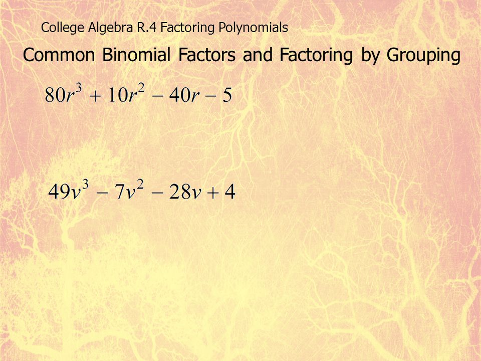 College Algebra R.4 Factoring Polynomials Common Binomial Factors and Factoring by Grouping