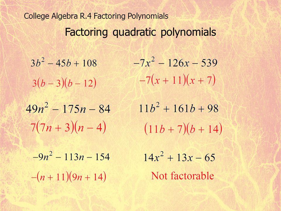 College Algebra R.4 Factoring Polynomials Factoring quadratic polynomials