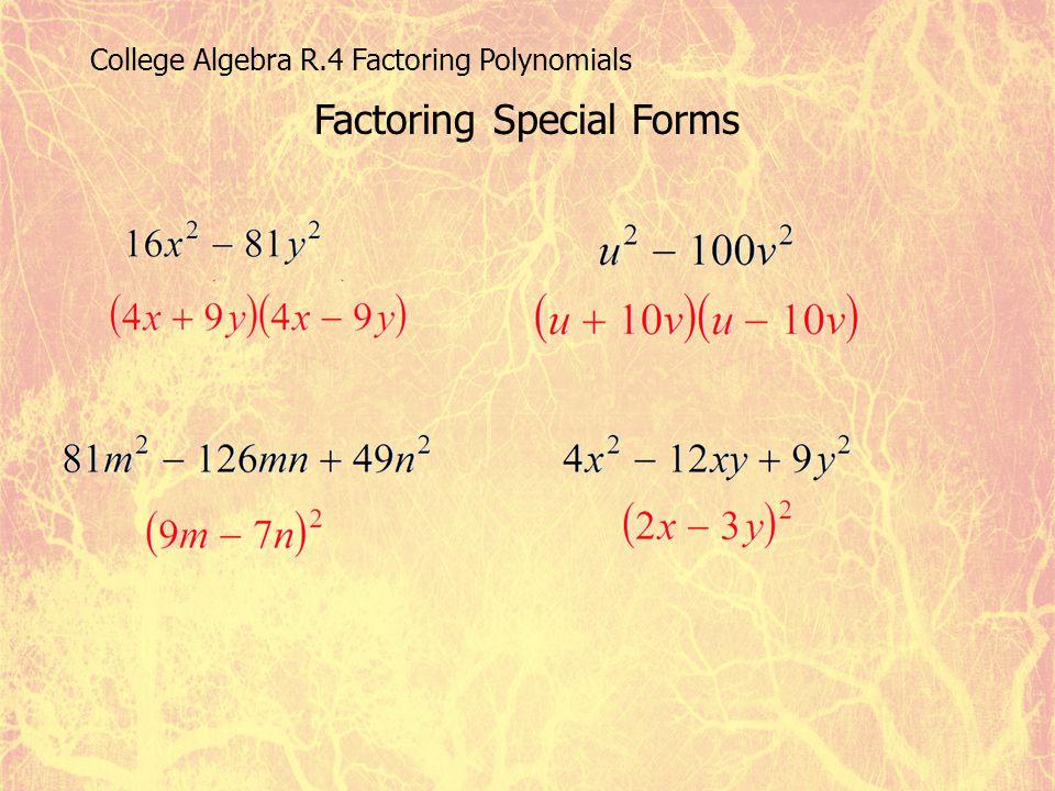 College Algebra R.4 Factoring Polynomials Factoring Special Forms