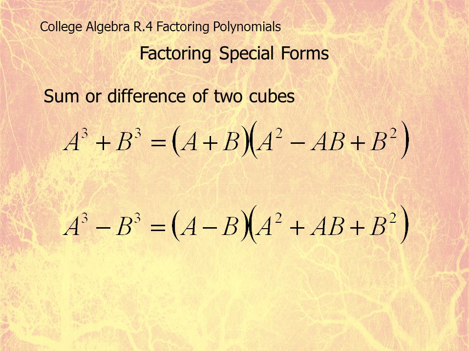 College Algebra R.4 Factoring Polynomials Factoring Special Forms Sum or difference of two cubes