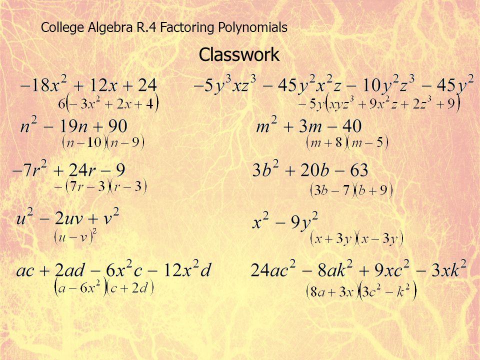 College Algebra R.4 Factoring Polynomials Classwork