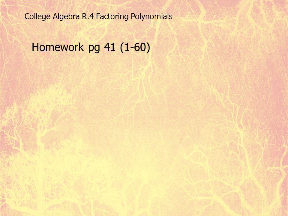 College Algebra R.4 Factoring Polynomials Homework pg 41 (1-60)