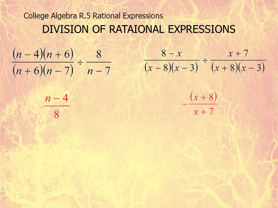 College Algebra R.5 Rational Expressions DIVISION OF RATAIONAL EXPRESSIONS