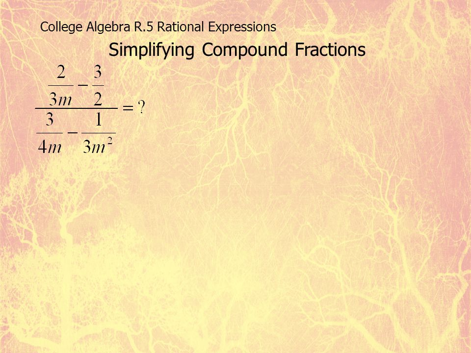 College Algebra R.5 Rational Expressions Simplifying Compound Fractions