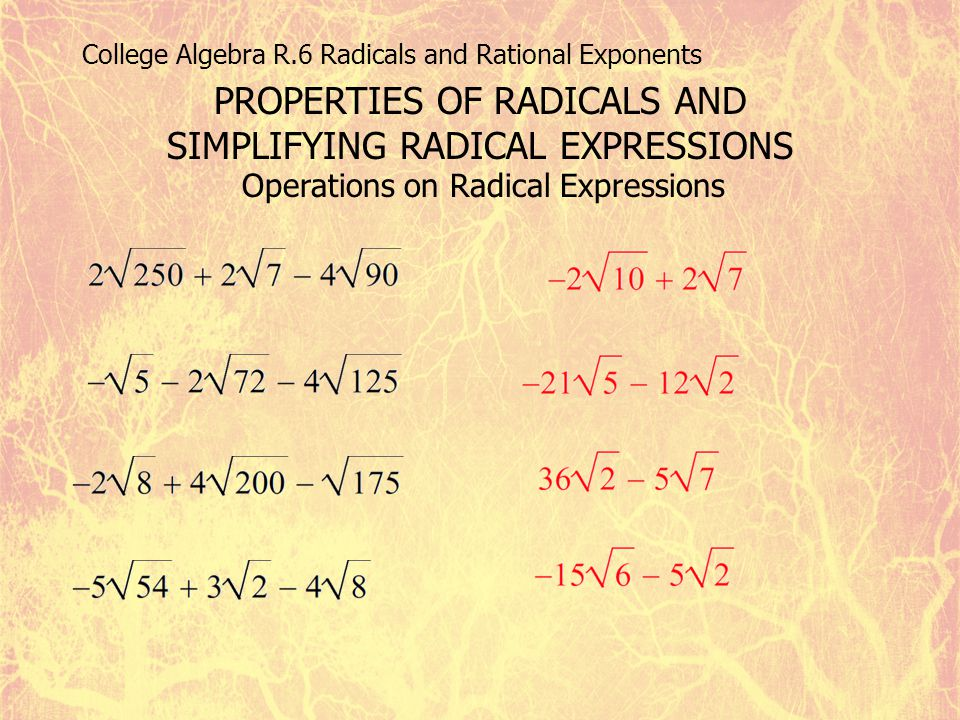 College Algebra R.6 Radicals and Rational Exponents PROPERTIES OF RADICALS AND SIMPLIFYING RADICAL EXPRESSIONS Operations on Radical Expressions