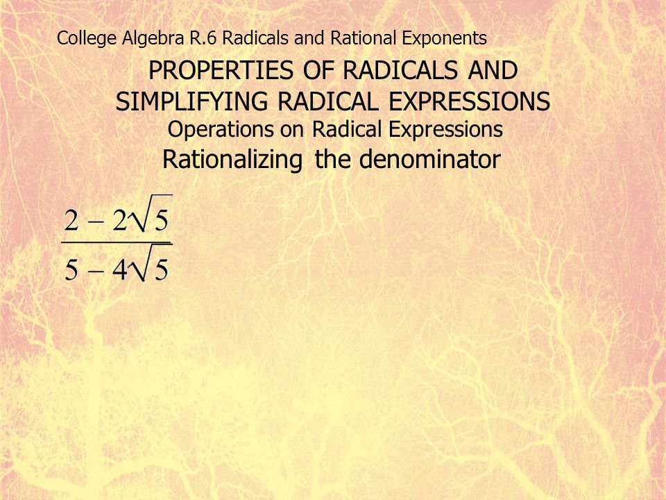 College Algebra R.6 Radicals and Rational Exponents PROPERTIES OF RADICALS AND SIMPLIFYING RADICAL EXPRESSIONS Operations on Radical Expressions Ratio