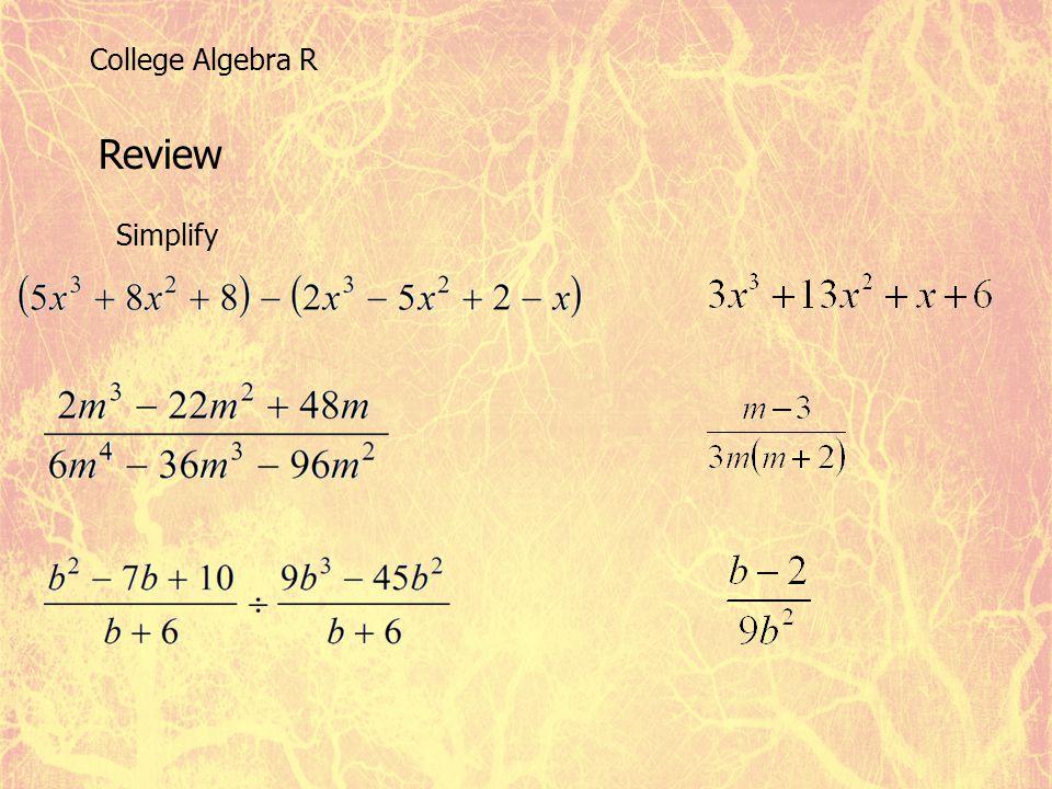Review Simplify College Algebra R