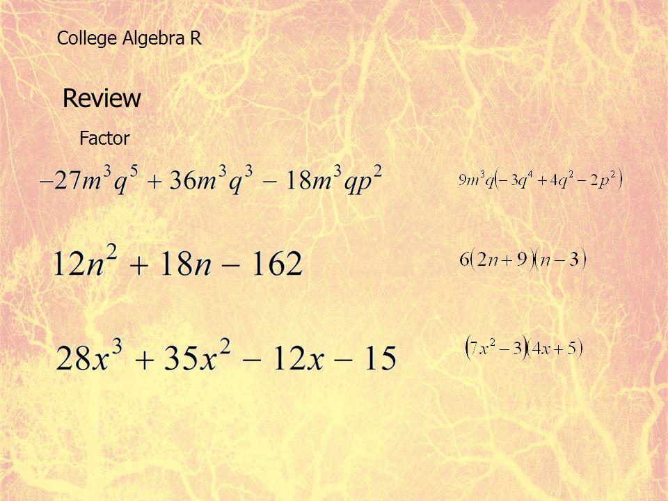 Review Factor College Algebra R